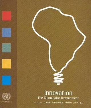 Innovation for Sustainable Development: Local Case Studies from Africa