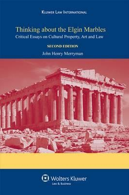 Thinking about the Elgin Marbles: Critical Essays on Cultural Property, Art and Law