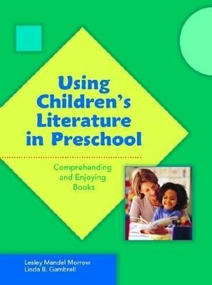 Using Childrens Literature in Preschool by Lesley Mandel Morrow
