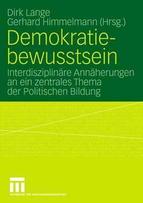 Demokratiebewusstsein: Interdisziplinare Annaherungen an Ein Zentrales Thema Der Politischen Bildung