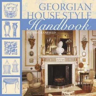 Georgian House Style Handbook. Ingrid Cranfield