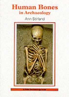 Human Bones in Archaeology by Ann Stirland