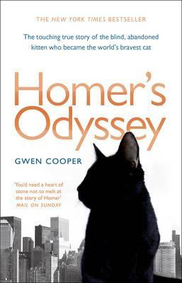 Homer's Odyssey: The Touching True Story of the Blind, Abandoned Kitten Who Became the World's Bravest Cat