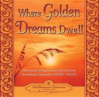 Where Golden Dreams Dwell: Instrumental Arrangements of Selections from Paramahansa Yogananda's Cosmic Chants