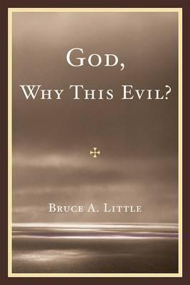 God, Why This Evil? by Bruce A. Little