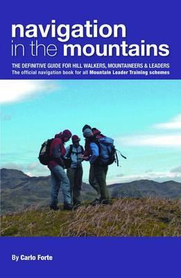 Navigation in the Mountains: The Definitive Guide for Hill Walkers, Mountaineers & Leaders: The Official Navigation Book for All Mountain Training Schemes