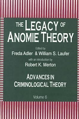 Advances in Criminological Theory: The Legacy of Anomie v. 6 (Advances in Criminological Theory)