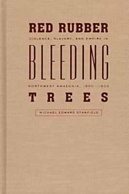 Red Rubber, Bleeding Trees: Violence, Slavery, And Empire In Northwest Amazonia, 1850 1933 978-0826319869 ePUB iBook PDF por Michael Edward Stanfield