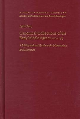 Canonical Collections Of The Early Middle Ages (Ca. 400 1140): A Bibliographical Guide To The Manuscripts And Literature