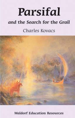 Parsifal and the Search for the Grail by Charles Kovacs