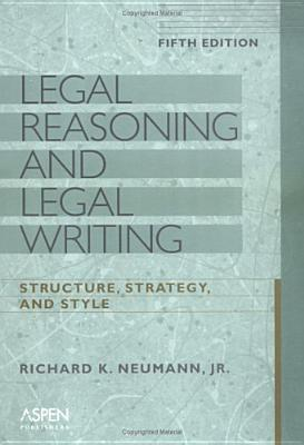 Legal Reasoning and Legal Writing: Structure, Strategy, and Style