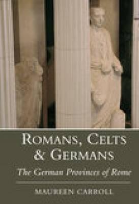Romans, CeltsGermans: The German Provinces of Rome