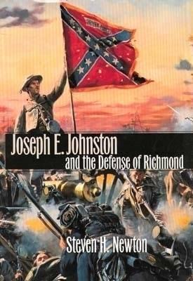 Joseph E. Johnston and the Defense of Richmond