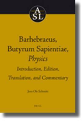 Barhebraeus, Butyrum Sapientiae, Physics: Introduction, Edition, Translation, and Commentary