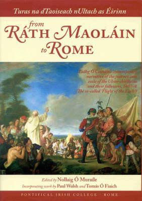 Turas na dTaoiseach nUltach as �����¢���°irinn from R�������¡th Maol�������¡in to Rome: Tadhg O Cian�������¡in's contemporary narrative of the journey into exile of the Ulster chieftains and their followers, 1607-8 (Th...