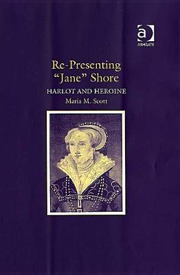 Re-Presenting Jane Shore: Harlot and Heroine