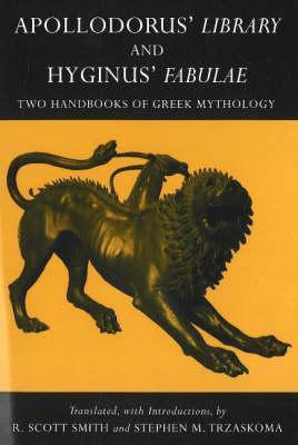 Apollodorus' Library and Hyginus' Myths: Two Handbooks of Greek Mythology