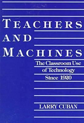 Teachers and Machines: The Classroom Use of Technology Since 1920