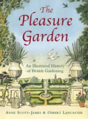 The Pleasure Garden An Illustrated History of British Gardening