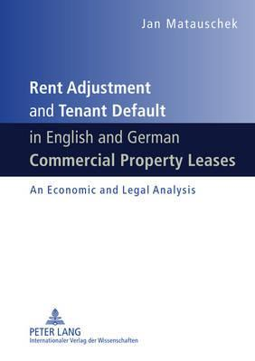 Rent Adjustment and Tenant Default in English and German Commercial Property Leases: An Economic and Legal Analysis