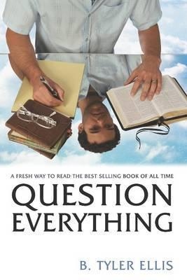 Question Everything: A Fresh Way to Read the Best-Selling Book of All Time