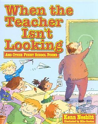 When the Teacher Isn't Looking: And Other Funny School Poems. Kenn Nesbitt