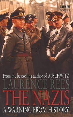 The Nazis - A Warning From History by Laurence Rees