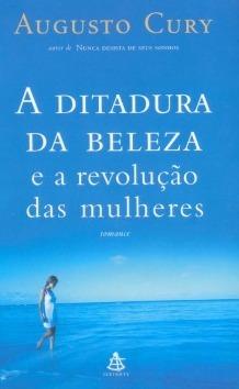 A Ditadura Da Beleza E A Revolução Das Mulheres By Augusto Cury