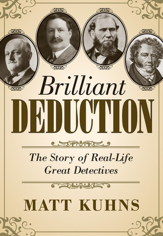 Brilliant Deduction: The Story of Real-Life Great Detectives