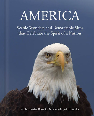 America: Scenic Wonders and Remarkable Sites that Celebrate the Spirit of a Nation