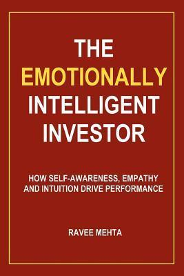 The Emotionally Intelligent Investor: How Self-Awareness, Empathy and Intuition Drive Performance