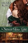 Never Too Late by Amara Royce