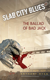 The Ballad of Bad Jack (Slab City Blues #4)