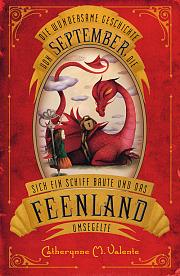 Die wundersame Geschichte von September, die sich ein Schiff baute und das Feenland umsegelte (Fairyland, #1)