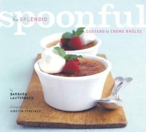 The Splendid Spoonful: From Custard to Creme Brulee