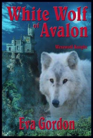 White Wolf Of Avalon: Werewolf Knight (Wolf Maiden Chronicles, #3)