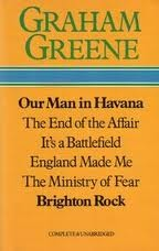 Our Man in Havana; The End of the Affair; It's A Battlefield; England Made Me; The Ministry of Fear; Brighton Rock