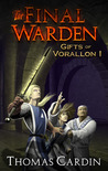 The Final Warden (Gifts of Vorallon, #1)