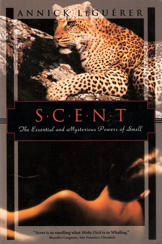 Scent: The Mysterious and Essential Powers of Smell
