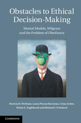 Obstacles to Ethical Decision-Making: Mental Models, Milgram and the Problem of Obedience