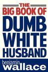 The Big Book of Dumb White Husband