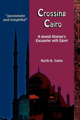 Crossing Cairo: A Jewish Woman's Encounter with Egypt
