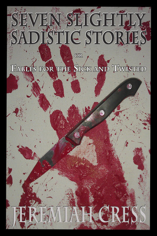 Seven Slightly Sadistic Stories by Jeremiah Cress