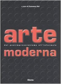 Arte moderna. Dal Postimpressionismo all'Informale
