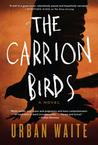 The Carrion Birds by Urban Waite