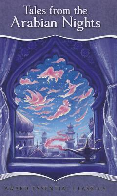 Tales from the Arabian Nights: An Essential Classic for Ages 8 and Up