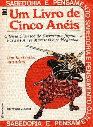 Um Livro de Cinco Anéis: O Guia Clássico de Estratégia Japonesa para as Artes Marciais e os Negócios