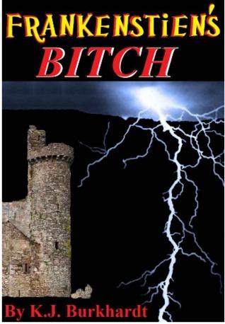 Frankenstein's Bitch by K.J. Burkhardt