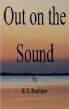 Out on the Sound by R.E. Bradshaw