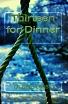 Thirteen for Dinner by Denise Daisy